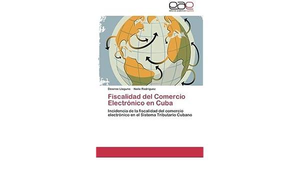 Amazon.com: Fiscalidad del Comercio Electrónico en Cuba: Incidencia de la fiscalidad del comercio electrónico en el Sistema Tributario Cubano (Spanish ...