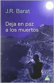 DEJA EN PAZ A LOS MUERTOS: Amazon.es: Juan Ramon Barat: Libros