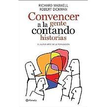 Convencer a la gente contando historias / The Elements of Persuasion: El Nuevo Arte De La Persuasion / the New Art of Persuasion (Spanish Edition)