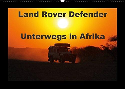Land Rover Defender - Unterwegs in Afrika (Wandkalender 2018 DIN A2 quer): 4x4 in Afrika, der Defender im afrikanischen Busch (Monatskalender, 14 ... [Kalender] [Apr 01, 2017] Sander, Stefan