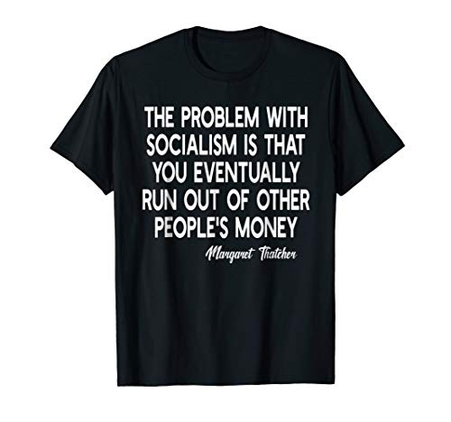 The Problem With Socialism Margaret Thatcher Quote T-shirt