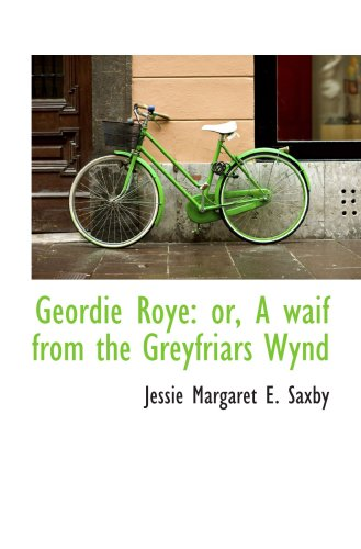 Geordie Roye: or, A waif from the Greyfriars Wynd