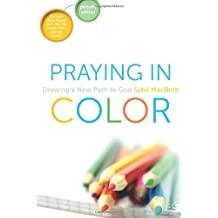 Praying In Color: Drawing a New Path to God--Portable Edition (Active Prayer Series)