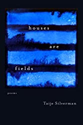 Houses Are Fields: Poems