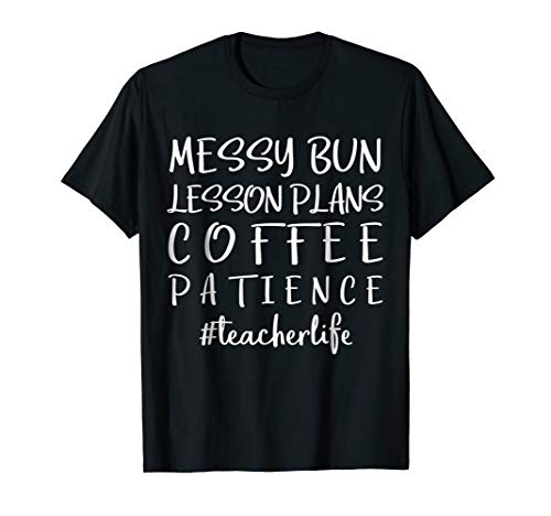 Messy Bun Lesson Plans Coffee Patience Teacher Life Shirt -
