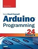 arduino c programming - Arduino Programming in 24 Hours, Sams Teach Yourself