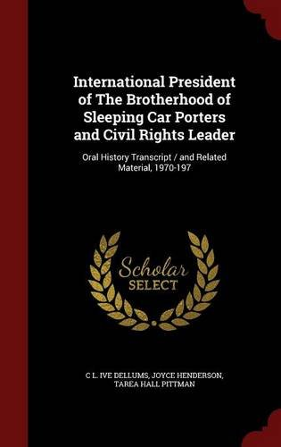 Read Online International President of The Brotherhood of Sleeping Car Porters and Civil Rights Leader: Oral History Transcript / and Related Material, 1970-197 pdf