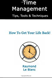 Time Management Tips, Tools & Techniques: Learn the most important time management skills  for personal life and career success