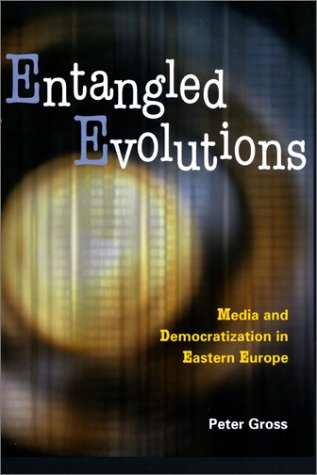 Entangled Evolutions: Media and Democratization in Eastern Europe