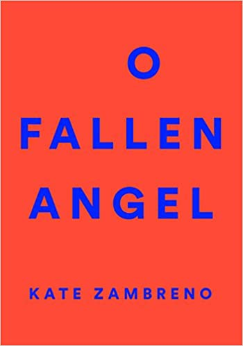 O Fallen Angel: Kate Zambreno, Lidia Yuknavitch