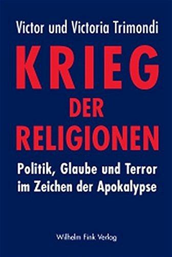 Krieg der Religionen: Politik, Glaube und Terror im Zeichen der Apokalypse