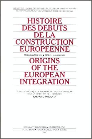 Lire un Histoire des débuts de la construction européenne, mars 1948-mai 1950: Actes du Colloque de Strasbourg 28-30 novembre 1984 pdf, epub