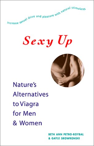 Sexy Up: Nature's Alternatives to Viagra for Men and Women