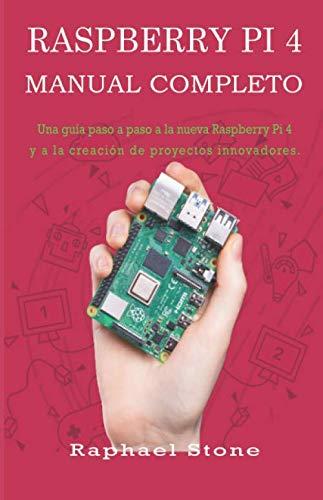 RASPBERRY PI 4 MANUAL COMPLETO Una guía paso a paso a la nueva Raspberry Pi 4 y a la creación de proyectos innovadores  [Stone, Raphael] (Tapa Blanda)