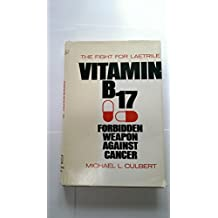 Vitamin B-17--Forbidden Weapon Against Cancer: The Fight for Laetrile
