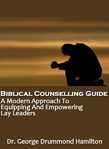 Download Biblical Counselling Guide: A Modern Approach To Equipping And Empowering Lay Leaders. Pdf