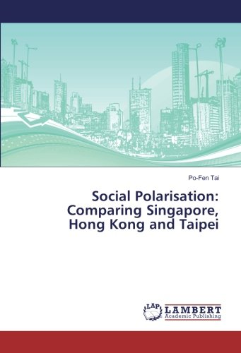 Social polarisation :  comparing Singapore, Hong Kong and Taipei /