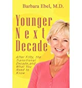 [ Younger Next Decade: After Fifty, The Transitional Decade, And What You Need To Know ] By Ebel M D, Barbara (Author) [ Nov - 2011 ] [ Paperback ]