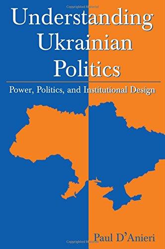 Understanding Ukrainian Politics: Power, Politics, and Institutional Design