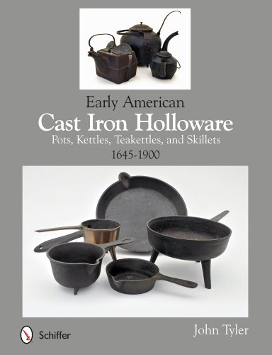 Early American Cast Iron Holloware 1645-1900: Pots, Kettles, Teakettles, and Skillets ()