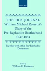 The P.R.B. Journal: William Michael Rossetti's Diary of the Pre-Raphaelite Brotherhood 1849-1853, Together with the Other Pre-Raphaelite Documents Hardcover