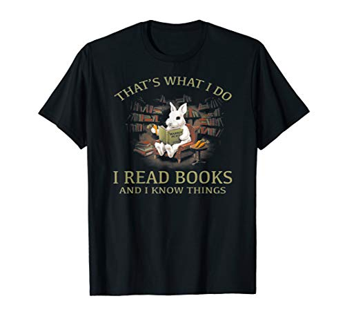 RABBIT That's what i do I READ BOOKS AND I KNOW THING Tshirt