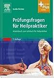 Prüfungsfragen für Heilpraktiker: Arbeitsbuch zum Lehrbuch für Heilpraktiker
