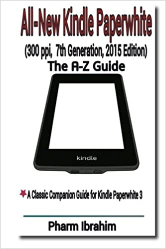 All New Kindle Paperwhite 300 Ppi 7th Generation 2015 Edition The A Z Guide 9781514852811 Ibrahim Pharm Books