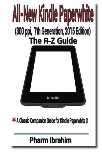All-New Kindle Paperwhite (300 ppi, 7th Generation, 2015 Edition) The A-Z Guide [Ibrahim, Pharm] (Tapa Blanda)