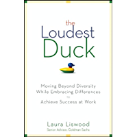 The Loudest Duck: Moving Beyond Diversity while Embracing Differences to Achieve Success at Work (English Edition)