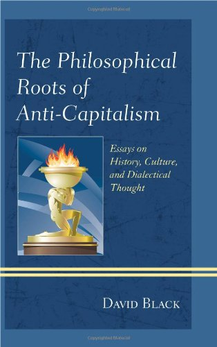 The Philosophical Roots Of Anti-Capitalism: Essays On History, Culture, And Dialectical Thought (Studies In Marxism And Humanism)