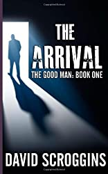 The Arrival (The Good Man: Book One) (Volume 1)