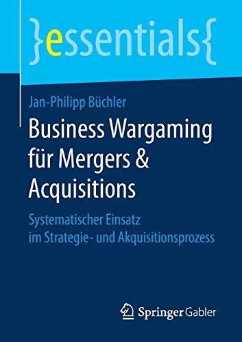 Business Wargaming Fur Mergers und Acquisitions Systematischer Einsatz Im Strategie Und Akquisitionsprozess