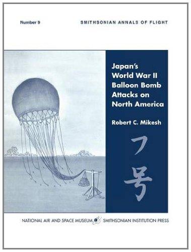 Download Japan's World War II Balloon Bomb Attacks on North America (Smithsonian Annals of Flight) PDF