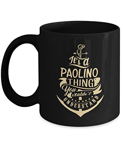 Best Funny Registry By Name Gifts tags It's PAOLINO Thing You Wouldn't Understand 11oz Mug