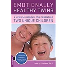 Emotionally Healthy Twins: A New Philosophy for Parenting Two Unique Children