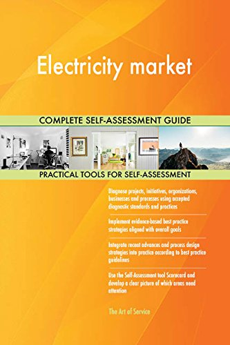 Electricity market All-Inclusive Self-Assessment - More than 680 Success Criteria, Instant Visual Insights, Comprehensive Spreadsheet Dashboard, Auto-Prioritized for Quick Results