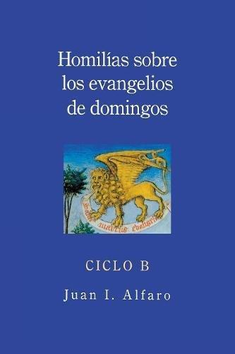 Homilias sobre los evangelios de domingos: Ciclo B (Spanish Edition)