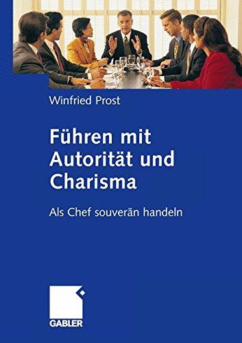 Führen mit Autorität und Charisma Taschenbuch – 13. September 2012 Winfried Prost Springer 3834944114 Wirtschaft / Allgemeines