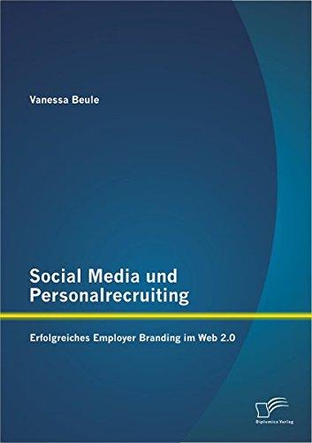 Social Media und Personalrecruiting: Erfolgreiches Employer Branding im Web 2.0