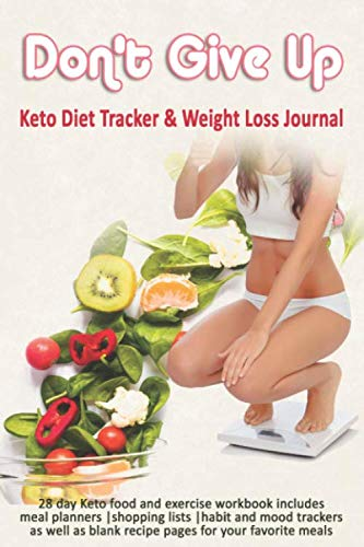 Don't Give Up: Keto Diet Tracker & Weight Loss Journal: 28 day Keto food and exercise workbook includes meal planners |shopping lists | mood trackers and blank recipe pages
