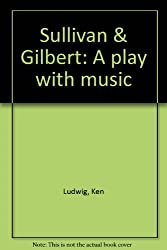 Sullivan & Gilbert: A play with music