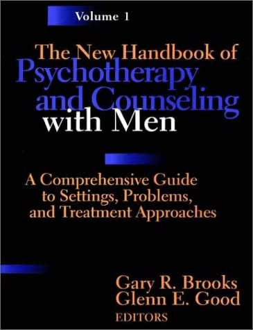 The New Handbook of Psychotherapy and Counseling with Men, A Comprehensive Guide to Settings, Problems, and Treatment Approaches, Volume One
