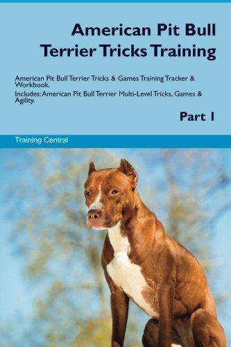 (American Pit Bull Terrier Tricks Training American Pit Bull Terrier Tricks & Games Training Tracker & Workbook. Includes: American Pit Bull Terrier Multi-Level Tricks, Games & Agility. Part 1)