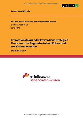 Read Online Promotionsfokus oder Preventionsstrategie? Theorien zum Regulatorischen Fokus und zur Verlustaversion (German Edition) pdf epub