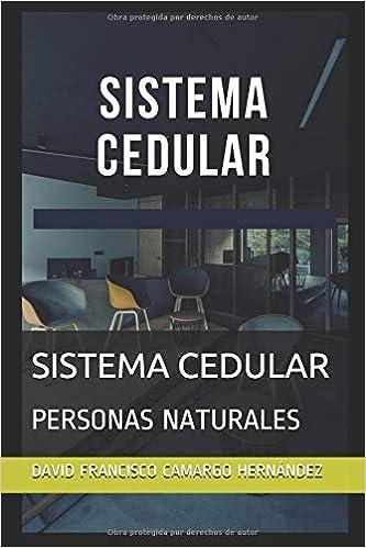 SISTEMA CEDULAR: PERSONAS NATURALES: Amazon.es: DAVID FRANCISCO CAMARGO HERNÁNDEZ: Libros