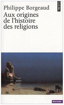 Aux origines de l'histoire des religions par Borgeaud