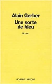 Le Faubourg des Coups-de-Trique : [2] : Une Sorte de bleu, Gerber, Alain