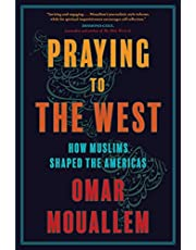 Praying to the West: How Muslims Shaped the Americas