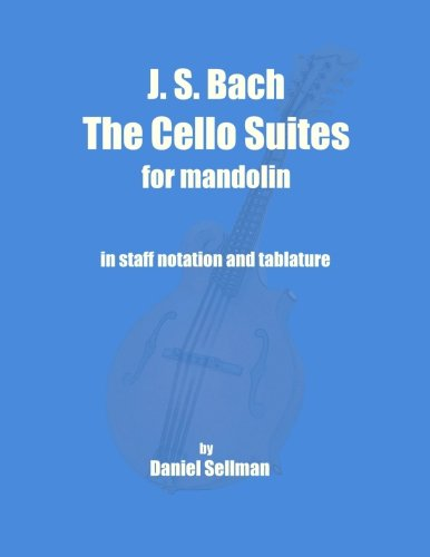 - J. S. Bach The Cello Suites for Mandolin: the complete Suites for Unaccompanied Cello transposed and transcribed for mandolin in staff notation and tablature